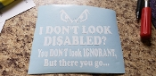 I DON'T LOOK DISABLED VINYL DECAL STICKER